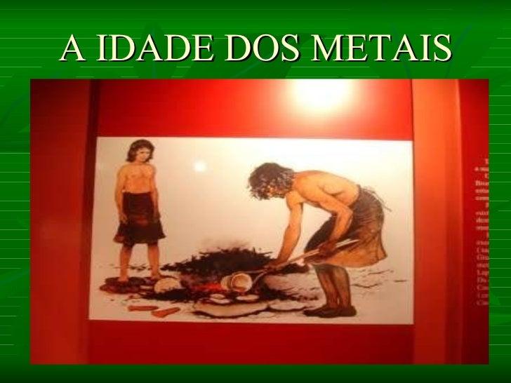 A IDADE DOS METAIS