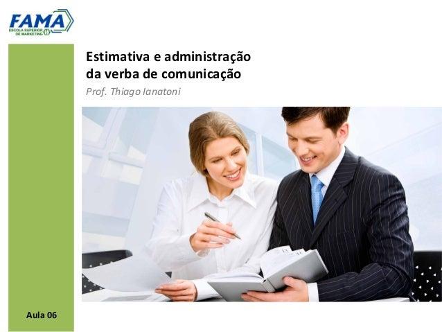 Estimativa e administração          da verba de comunicação          Prof. Thiago IanatoniAula 06