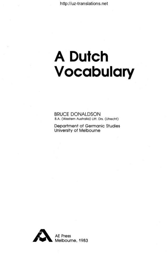 http://uz-translations.net    A Dutch    Vocabulary    BRUCE DONALDSON    B.A. (Western Australia) Litt. Drs. (Utrecht)   ...