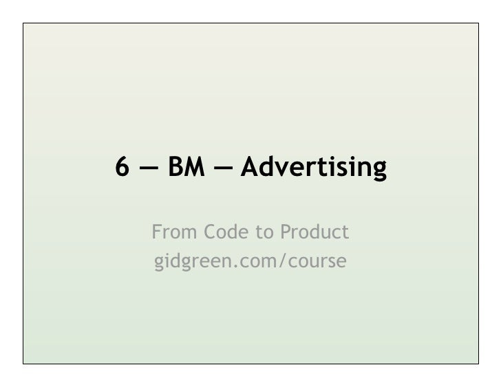 6 — BM — Advertising  From Code to Product  gidgreen.com/course