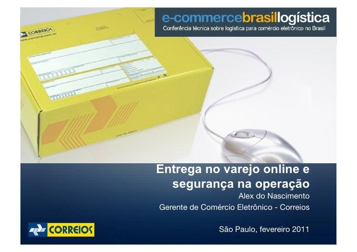 Entrega no varejo online e  segurança na operação                    Alex do NascimentoGerente de Comércio Eletrônico - Co...