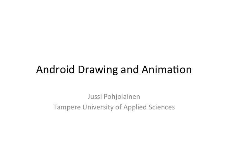Android	  Drawing	  and	  Anima-on	                  Jussi	  Pohjolainen	      Tampere	  University	  of	  Applied	  Scien...