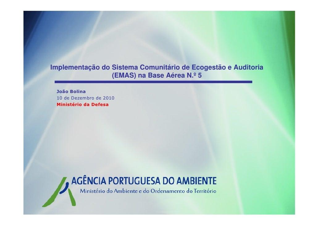 Implementação do Sistema Comunitário de Ecogestão e Auditoria                 (EMAS) na Base Aérea N.º 5 João Bolina 10 de...