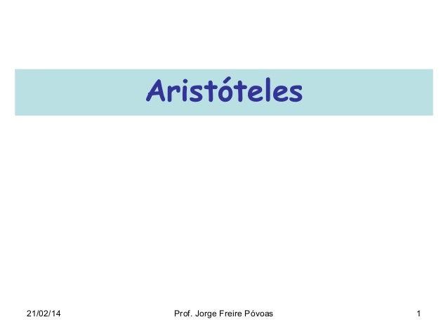Aristóteles  21/02/14  Prof. Jorge Freire Póvoas  1