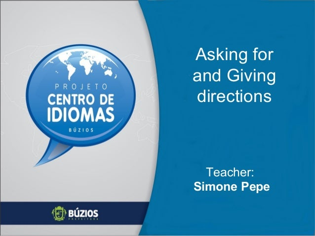 Asking for and Giving directions  Teacher: Simone Pepe