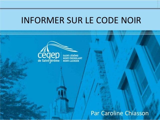 INFORMER SUR LE CODE NOIR  Par Caroline Chiasson