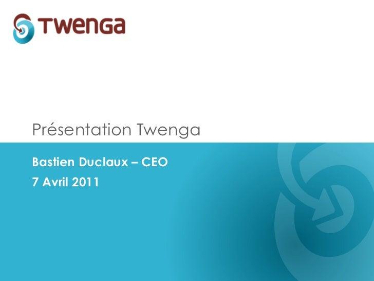 Présentation Twenga Bastien Duclaux – CEO 7 Avril 2011
