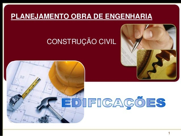 1  PLANEJAMENTO OBRA DE ENGENHARIA  CONSTRUÇÃO CIVIL
