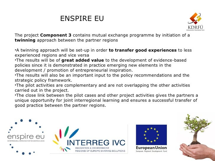 ENSPIRE EUThe project Component 3 contains mutual exchange programme by initiation of atwinning approach between the partn...