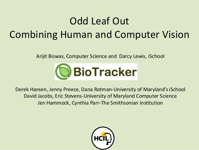 Odd Leaf Out Combining Human and Computer Vision Arijit Biswas, Computer Science and Darcy Lewis, iSchool Derek Hansen, Je...