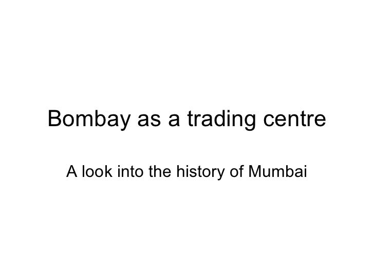 Bombay as a trading centre A look into the history of Mumbai