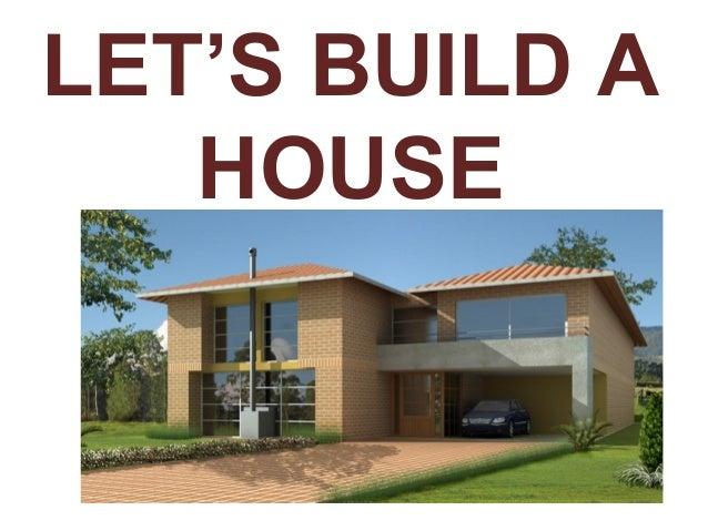 LET'S BUILD A HOUSE
