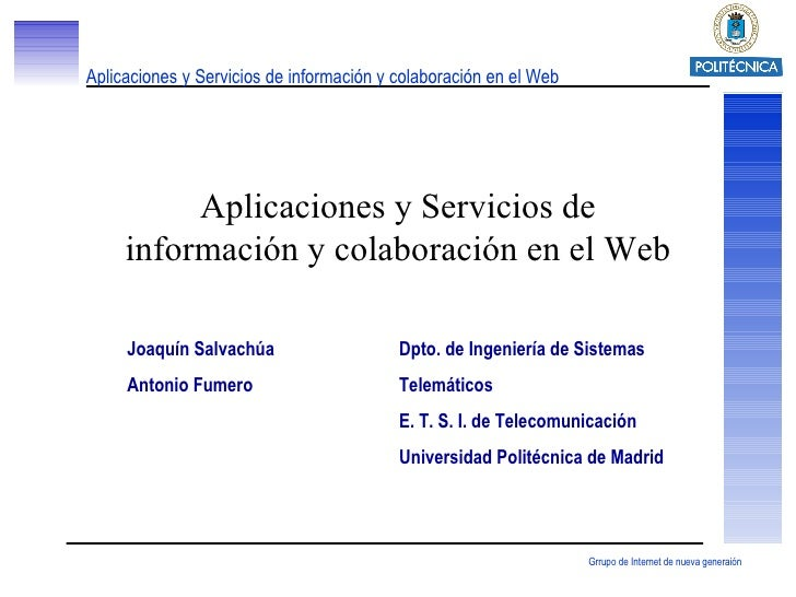 Aplicaciones y Servicios de información y colaboración en el Web Joaqu ín Salvachúa Antonio Fumero Dpto. de Ingenier ía de...