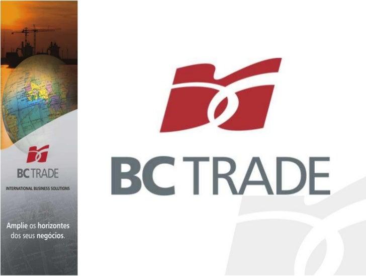 ApresentaçãoA BC TRADE é uma empresa brasileira de assessoria econsultoria na área internacional, representação ecomércio ...