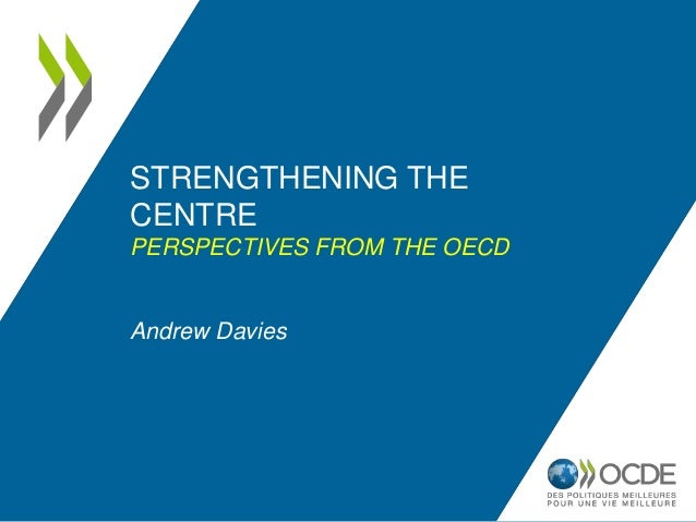 STRENGTHENING THE CENTRE PERSPECTIVES FROM THE OECD Andrew Davies
