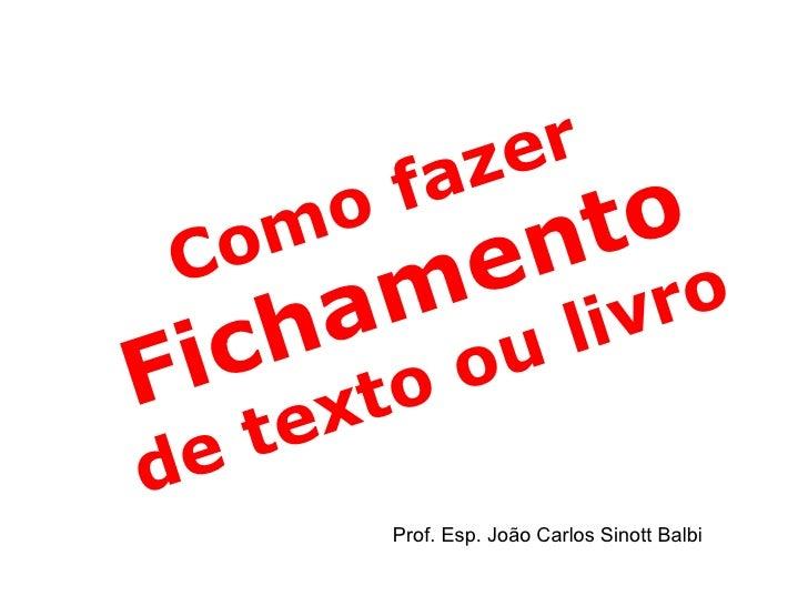 Como fazer  Fichamento  de texto ou livro Prof. Esp. João Carlos Sinott Balbi