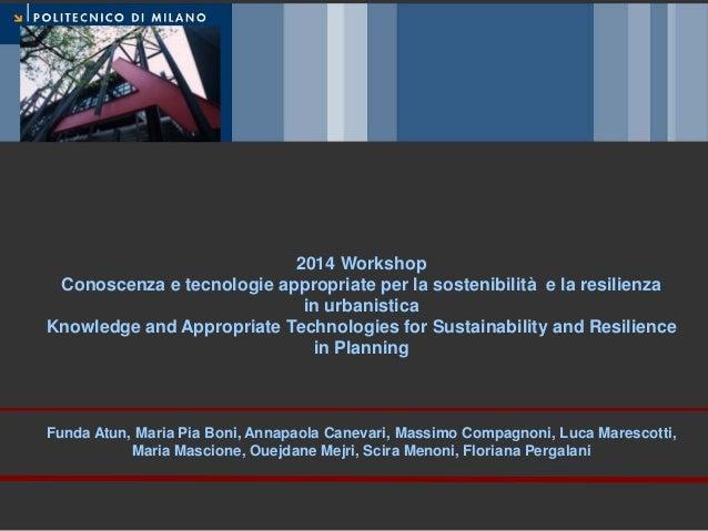 2014 Workshop Conoscenza e tecnologie appropriate per la sostenibilità e la resilienza in urbanistica Knowledge and Approp...