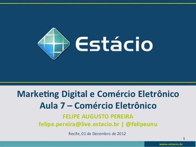 Marke&ng Digital e Comércio Eletrônico     Aula 7 – Comércio Eletrônico                 FELIPE AUGUS...