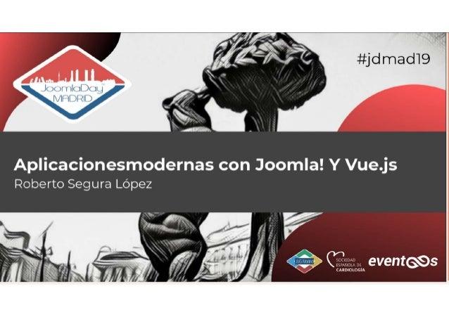 Creando aplicaciones modernas con Joomla! y Vue.js - Roberto Segura