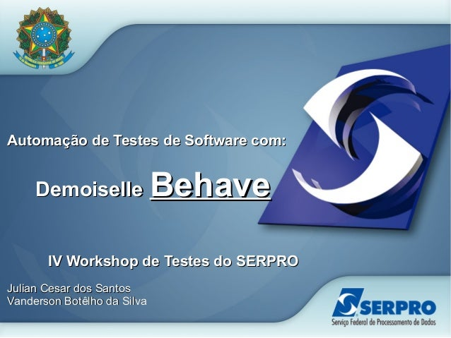Automação de Testes de Software com:Automação de Testes de Software com: DemoiselleDemoiselle BehaveBehave IV Workshop de ...