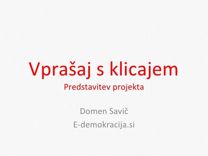 Vprašaj s klicajem Predstavitev projekta Domen Savič E-demokracija.si