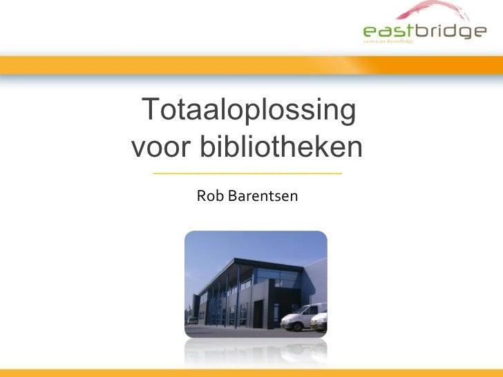 Totaaloplossing voor bibliotheken   _______________________ Rob Barentsen