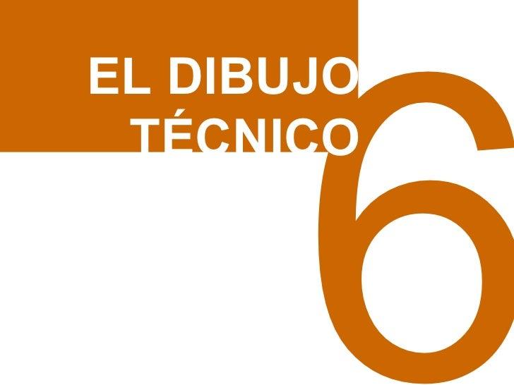 6 EL DIBUJO TÉCNICO