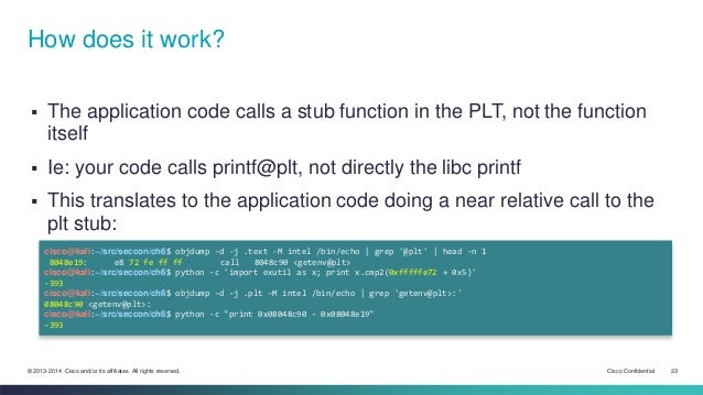 How does it work?   The application code calls a stub function in the PLT, not the function  itself   Ie: your code call...