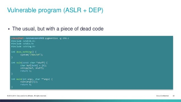 Vulnerable program (ASLR + DEP)   The usual, but with a piece of dead code  cisco@kali:~/src/seccon/ch6$ pygmentize -g ch...