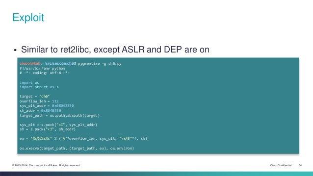 Exploit   Similar to ret2libc, except ASLR and DEP are on  cisco@kali:~/src/seccon/ch6$ pygmentize -g ch6.py  #!/usr/bin/...