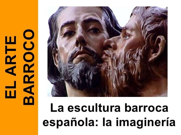 La escultura barroca española: la imaginería EL ARTE BARROCO