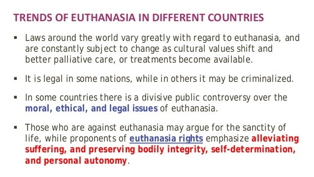 the contrasting views on the controversial subject of human euthanasia Euthanasia or assisted suicide—and sometimes both—have been legalized in a small number of countries and states in all jurisdictions, laws and safeguards were put in place to prevent abuse and misuse of these practices prevention measures have included, among others, explicit consent by the.