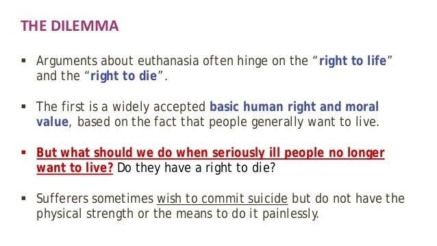 euthanasia a moral dilemma Withholding and withdrawing life support – passive euthanasia, in other  ' ordinary' circumstances passive euthanasia presents few if any moral dilemmas.