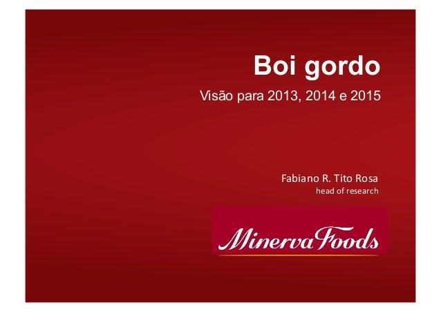 Boi gordoVisão para 2013, 2014 e 2015Fabiano R. Tito Rosa head of research