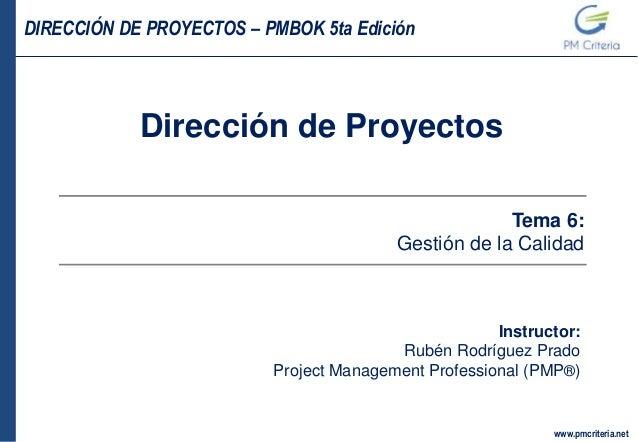 DIRECCIÓN DE PROYECTOS – PMBOK 5ta Edición www.pmcriteria.net Dirección de Proyectos Instructor: Rubén Rodríguez Prado Pro...
