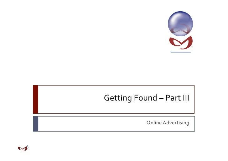 GettingFound–PartIII            OnlineAdvertising
