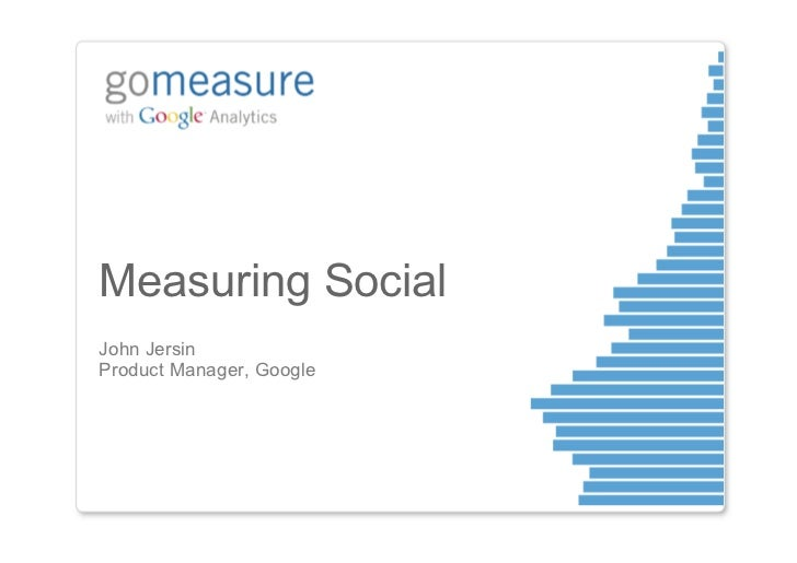 Measuring SocialJohn JersinProduct Manager, Google