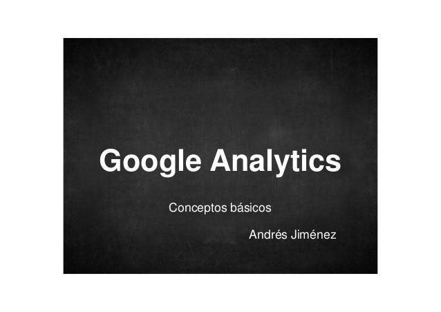 Google Analytics Conceptos básicos Andrés Jiménez
