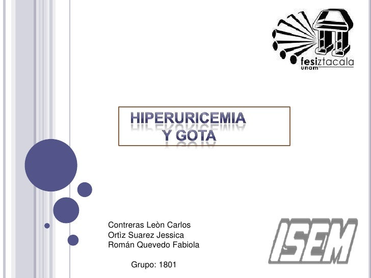 HIPERURICEMIA <br />         Y GOTA<br />Contreras Leòn Carlos<br />Ortìz Suarez Jessica<br />Román Quevedo Fabiola<br /> ...