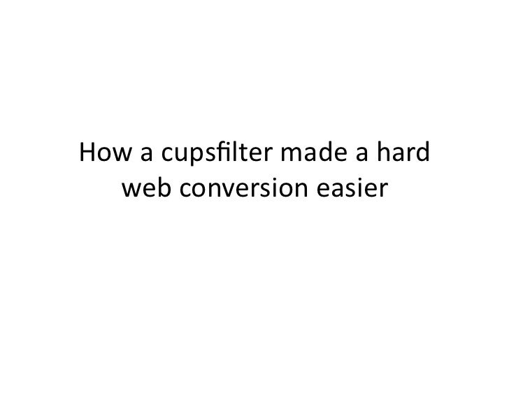 How a cupsfilter made a hard   web conversion easier