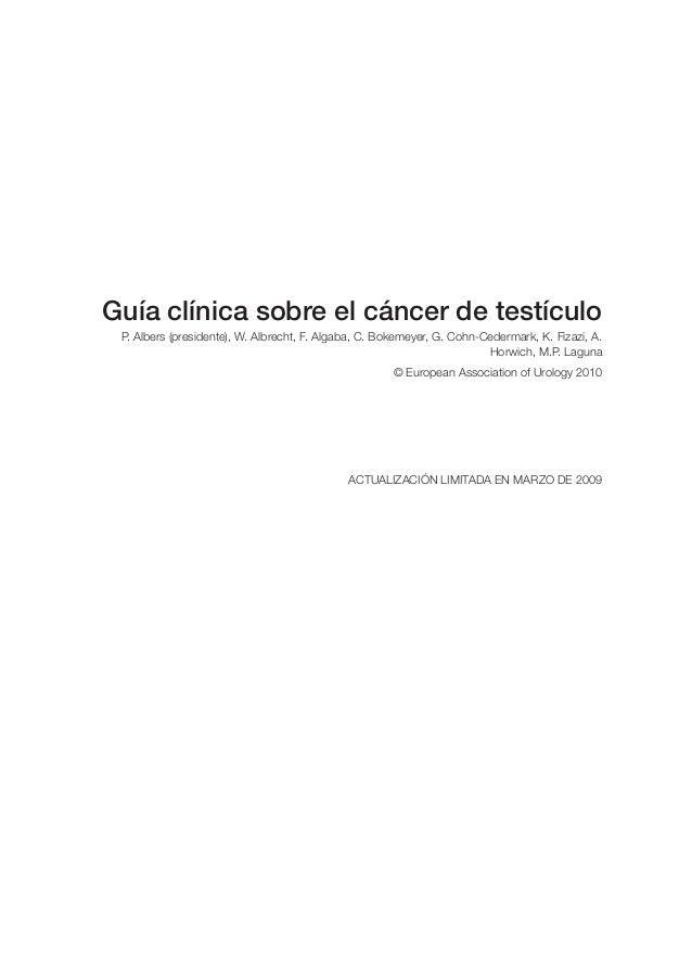 Guía clínica sobre el cáncer de testículo P. Albers (presidente), W. Albrecht, F. Algaba, C. Bokemeyer, G. Cohn‑Cedermark,...