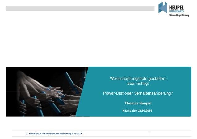 4. Jahresforum Geschäftsprozessoptimierung EVU 2014 Wertschöpfungstiefe gestalten; aber richtig! Power-Diät oder Verhalten...