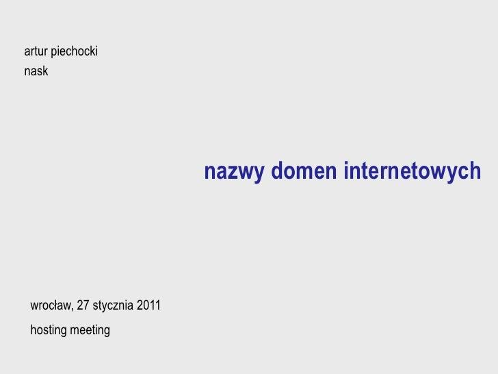 artur piechocki<br />nask<br />nazwy domen internetowych  <br />wrocław, 27 stycznia 2011 <br />hosting meeting<br />