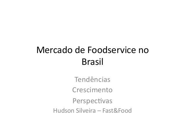 Mercado de Foodservice no             Brasil                Tendências                Crescimento         ...