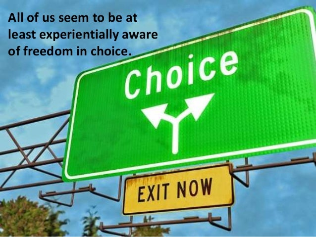 a description of the freedom of choice of human Question 83 – free choice human beings, as intellectual freedom of choice is an appetitive power which corresponds to the ability of the will to.