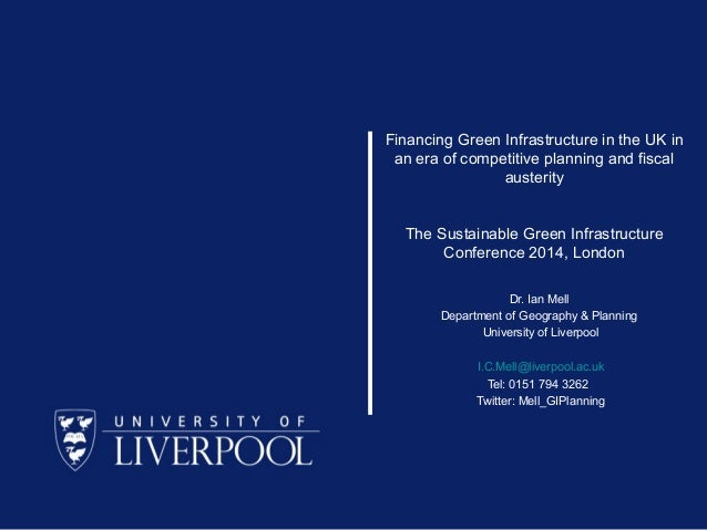 Financing Green Infrastructure in the UK in an era of competitive planning and fiscal austerity The Sustainable Green Infr...