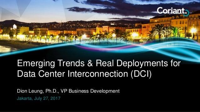 Dion Leung, Ph.D., VP Business Development Emerging Trends & Real Deployments for Data Center Interconnection (DCI) Jakart...
