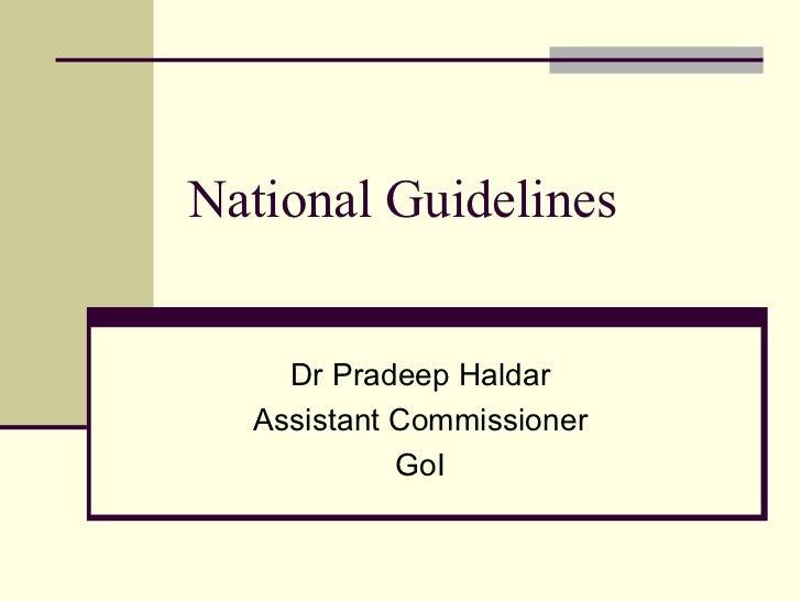 National Guidelines Dr Pradeep Haldar Assistant Commissioner GoI