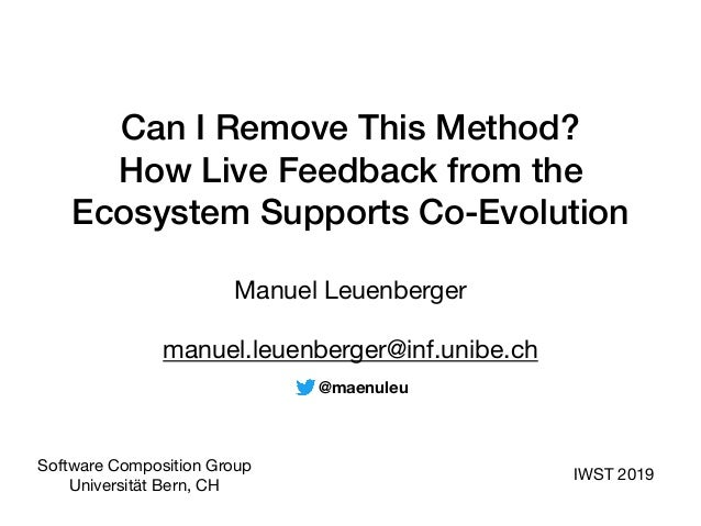 Can I Remove This Method? How Live Feedback from the Ecosystem Supports Co-Evolution Manuel Leuenberger  manuel.leuenberge...