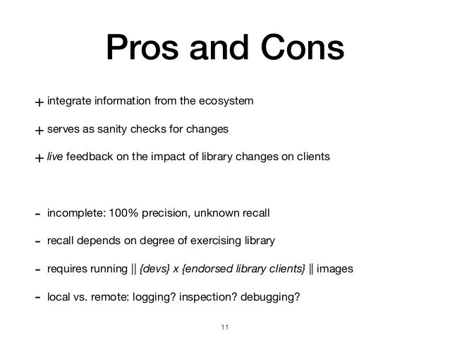 Pros and Cons + integrate information from the ecosystem  + serves as sanity checks for changes  + live feedback on the im...